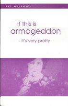 Cover of: If This Is Armageddon - It's Very Pretty