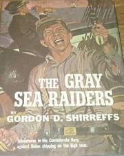 Cover of: The Gray Sea Raiders: Adventures in the Confederate Navy against Union Shipping on the High Seas