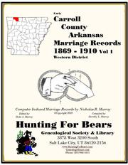 Carroll County Arkansas Marriage Records Western District Vol 1 1869-1910 by Nicholas Russell Murray