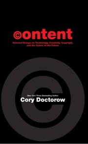 Cover of: Content: selected essays on technology, creativity, copyright, and the future of the future