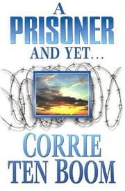 A Prisoner and Yet by Corrie Ten Boom