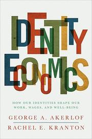 Cover of: Identity economics: how our identities shape our work, wages, and well-being
