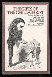 Cover of: The Gifts of the Child Christ; Fairy Tales and Stories for All Ages. | George MacDonald