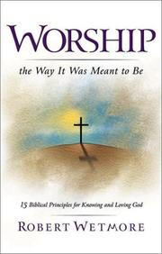 Cover of: Worship the way it was meant to be | Robert Wetmore