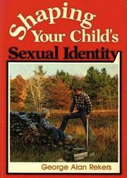 Cover of: Shaping your child's sexual identity by George Alan Rekers