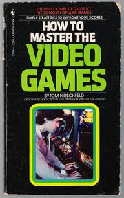 How to Master the Video Games by Tom Hirschfeld