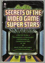 Secrets of the Video Game Superstars by Len Albin