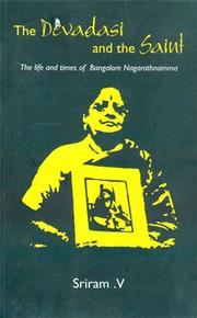 Cover of: The Devadasi an the saint: The life and times of Bangalore Nagarathnamma |