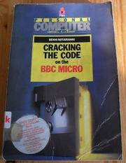 Cracking the Code on the BBC Micro (Pan/Personal Computer News Computer Library) by Benni Notarianni