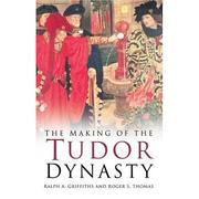 Cover of: The making of the Tudor dynasty | Ralph A. Griffiths