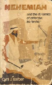 Nehemiah and the dynamics of effective leadership by Cyril J. Barber