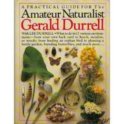 Cover of: The amateur naturalist by Gerald Malcolm Durrell