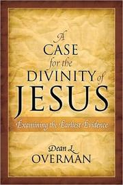 Cover of: A case for the divinity of Jesus by Dean L. Overman