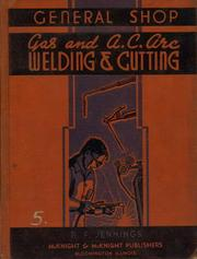 Cover of: General Shop Gas and A. C. Arc Welding and Cutting | Royalston F. Jennings