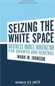 Cover of: Seizing the white space | Johnson, Mark W.