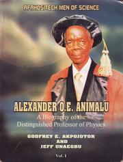 Cover of: Alexander O. E. Animalu, A Biography of the Distinguished Professor of Physics | Godfrey E. Akpojotor and Jeff Unaegbu