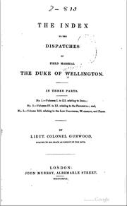 Cover of: The dispatches of Field Marshal the Duke of Wellington, K.G: during his various campaigns in India, Denmark, Portugal, Spain, the Low Countries, and France.