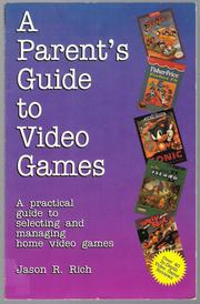 Cover of: A Parent's Guide to Video Games: A Practical Guide to Selecting and Managing Home Video Games | Jason R. Rich, Jason Rich