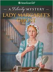 Cover of: Lady Margaret's ghost: a Felicity mystery