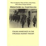 Cover of: Prisoners and Partisans: Italian anarchists in the struggle against fascism