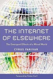 Cover of: The internet of elsewhere | Cyrus Farivar