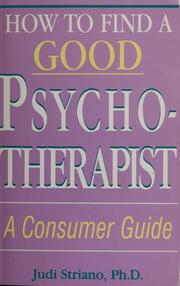 Cover of: How to find a good psychotherapist | Judi Striano