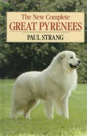 Cover of: The new complete Great Pyrenees | Paul D. Strang