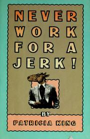 Cover of: Never work for a jerk! | Patricia King