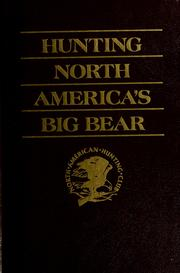 Cover of: Hunting North America's big bear: grizzly, brown, and polar bear hunting techniques and adventures.