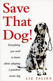 Cover of: Save that dog!: everything you need to know about adopting a purebred rescue dog