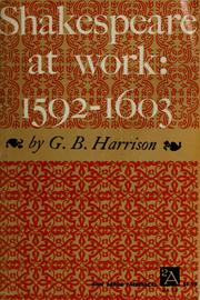 Shakespeare at work, 1592-1603 by G. B. Harrison