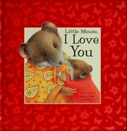 Cover of: Little Mouse, I love you | Caroline Anstey