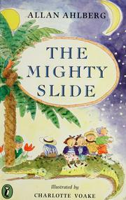 Cover of: The mighty slide | Allan Ahlberg