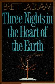 Cover of: Three nights in the heart of the earth | Brett Laidlaw
