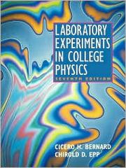 Laboratory experiments in college physics by Cicero H. Bernard