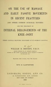 Cover of: On the use of massage and early passive movements in recent fractures and other common surgical injuries and the treatment of internal derangements of the knee-joint | Bennett, William Henry Sir