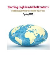 Cover of: Teaching English in Global Contexts: A Wikibook published by the students of L530 class Spring 2010