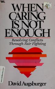 Cover of: When caring is not enough: resolving conflicts through fair fighting