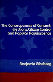 Cover of: The consequences of consent | Benjamin Ginsberg