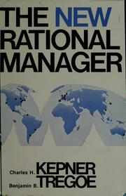Cover of: The new rational manager | Charles Higgins Kepner