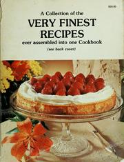A Collection of the very finest recipes ever assembled into one cookbook. by