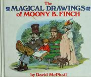 Cover of: The magical drawings of Moony B. Finch | David M. McPhail