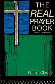 Cover of: The real prayer book, 1549 to present | William Sydnor
