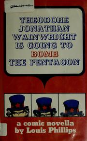 Cover of: Theodore Jonathan Wainwright is going to bomb the Pentagon