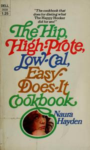 The hip, high-prote, low-cal, easy-does-it cookbook by Naura Hayden