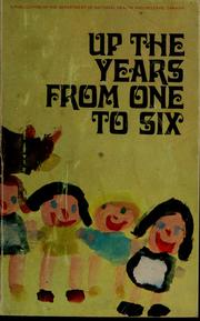 Cover of: Up the years from one to six. | Canada. Dept. of National Health and Welfare.