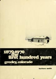 Cover of: The first hundred years: Greeley, Colorado, 1870-1970