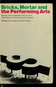 Cover of: Bricks, mortar and the performing arts | Twentieth Century Fund. Task Force on Performing Arts Centers., Twentieth Century Fund. Task Force on Performing Arts Centers