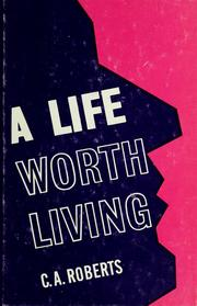 Cover of: A life worth living | Cecil A. Roberts