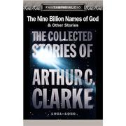 Cover of: The Nine Billion Names of God and Other Stories: The Collected Stories of Arthur C. Clarke, 1951-1956 |